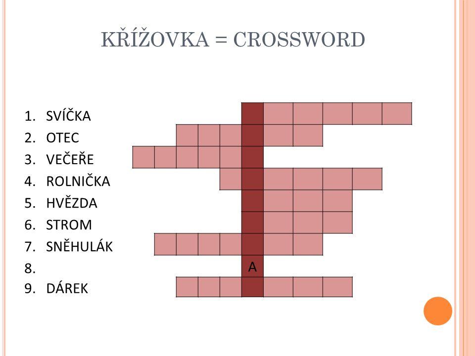 KŘÍŽOVKA = CROSSWORD 1.SVÍČKA 2.OTEC 3.VEČEŘE 4.ROLNIČKA 5.HVĚZDA 6.STROM 7.SNĚHULÁK 8. A 9.DÁREK