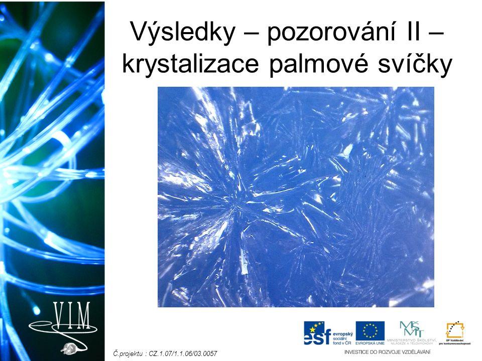 Č.projektu : CZ.1.07/1.1.06/03.0057 Výsledky – pozorování II – krystalizace palmové svíčky