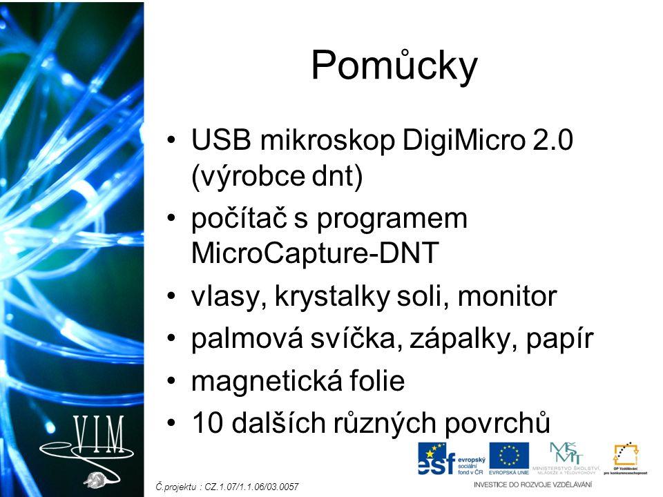 Č.projektu : CZ.1.07/1.1.06/03.0057 Pomůcky USB mikroskop DigiMicro 2.0 (výrobce dnt) počítač s programem MicroCapture-DNT vlasy, krystalky soli, moni