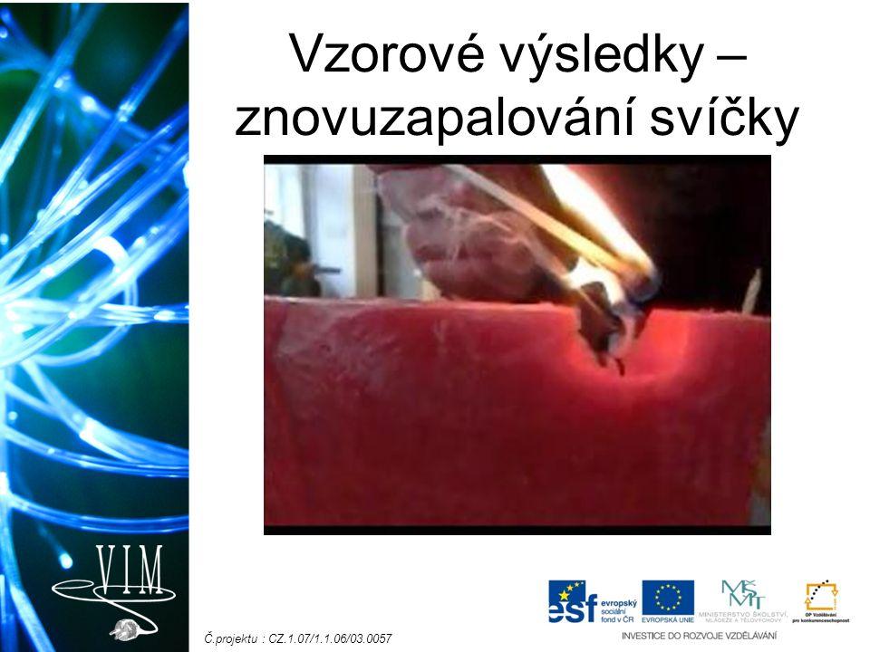 Č.projektu : CZ.1.07/1.1.06/03.0057 Vzorové výsledky – znovuzapalování svíčky