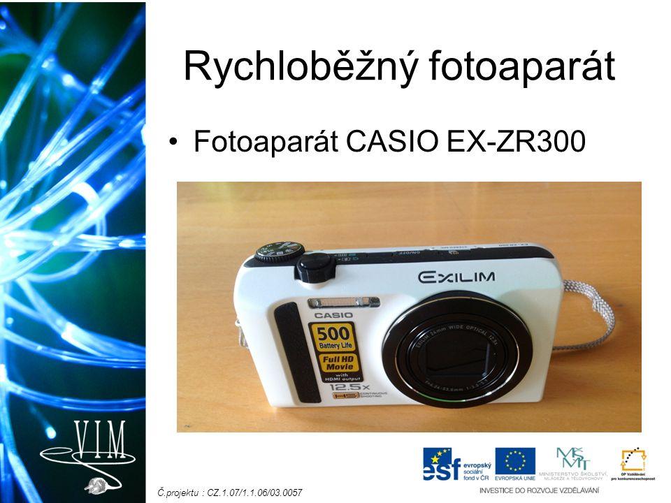 Č.projektu : CZ.1.07/1.1.06/03.0057 Rychloběžný fotoaparát Fotoaparát CASIO EX-ZR300