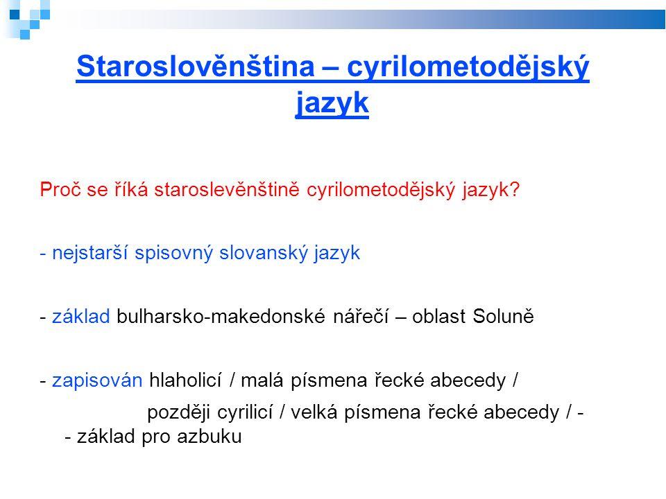 Staroslověnština – cyrilometodějský jazyk Proč se říká staroslevěnštině cyrilometodějský jazyk? - nejstarší spisovný slovanský jazyk - základ bulharsk