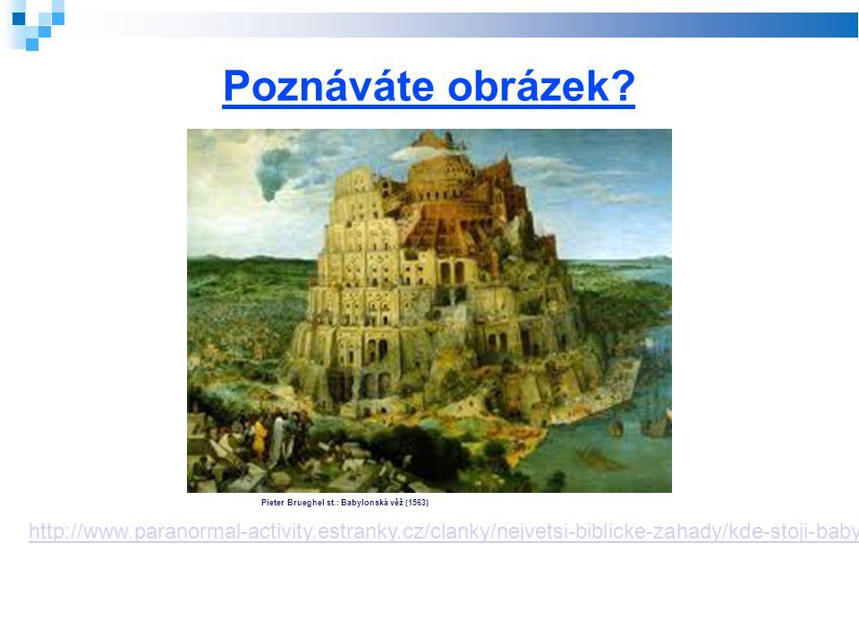 http://www.paranormal-activity.estranky.cz/clanky/nejvetsi-biblicke-zahady/kde-stoji-babylonska-vez-.html Poznáváte obrázek? Pieter Brueghel st.: Baby