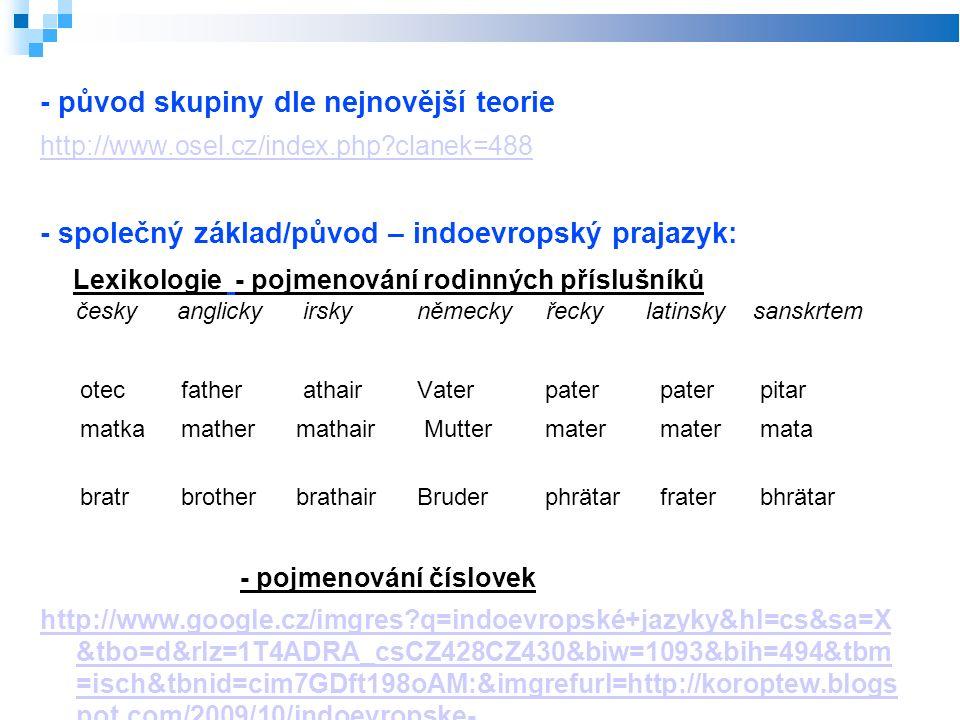 - původ skupiny dle nejnovější teorie http://www.osel.cz/index.php?clanek=488 - společný základ/původ – indoevropský prajazyk: Lexikologie - pojmenová