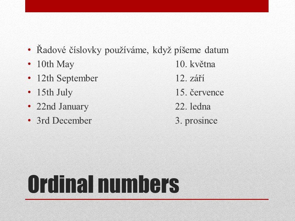 Ordinal numbers Řadové číslovky používáme, když píšeme datum 10th May10.
