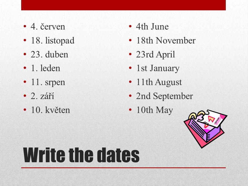 Write the dates 4. červen 18. listopad 23. duben 1.