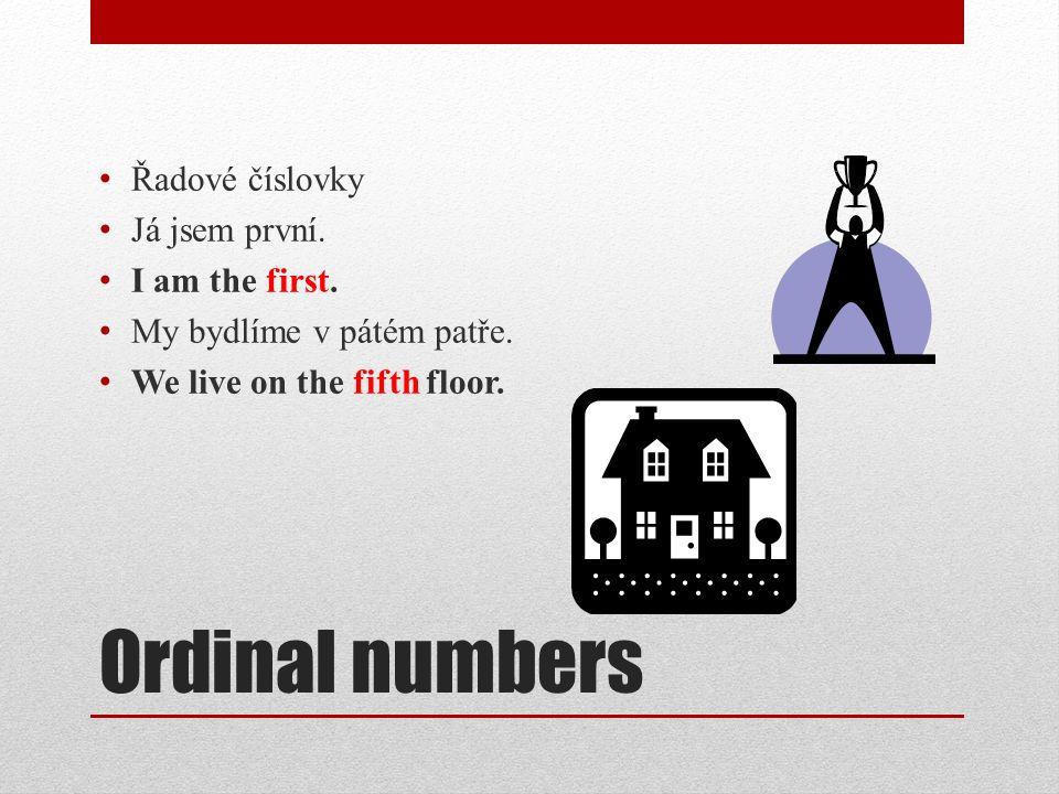 Ordinal numbers Řadové číslovky Já jsem první. I am the first.