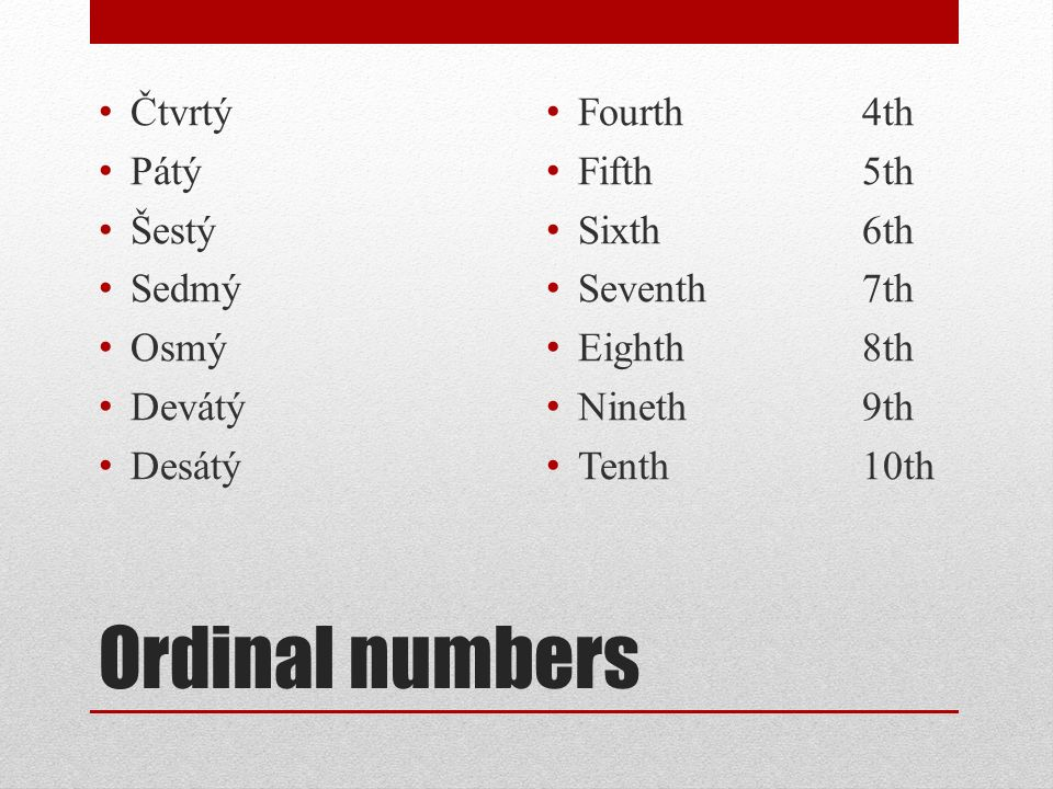 Ordinal numbers Čtvrtý Pátý Šestý Sedmý Osmý Devátý Desátý Fourth4th Fifth5th Sixth6th Seventh7th Eighth8th Nineth9th Tenth10th