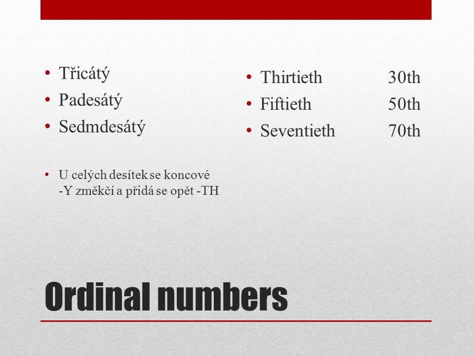 Ordinal numbers Ostatní řadové číslovky se vytvoří jednoduše.