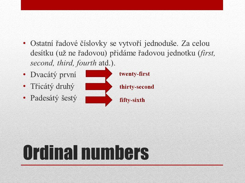 Ordinal numbers Před řadovými číslovkami se většinou používá určitý člen nebo přivlastňovací zájmeno British Queen is Elizabeth the second.