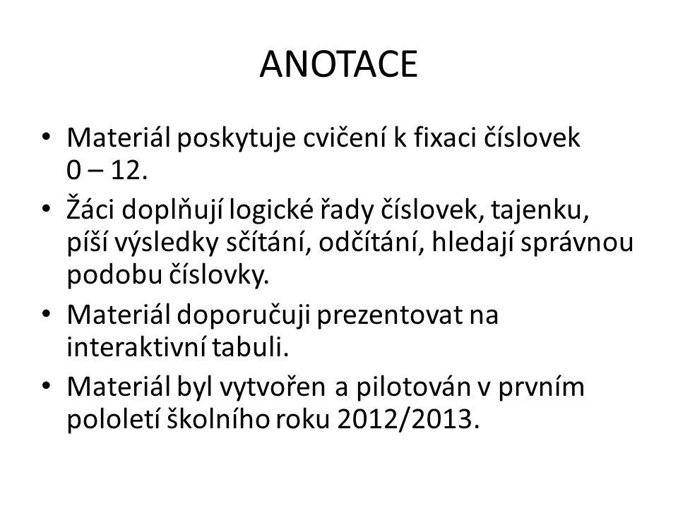 ANOTACE Materiál poskytuje cvičení k fixaci číslovek 0 – 12.