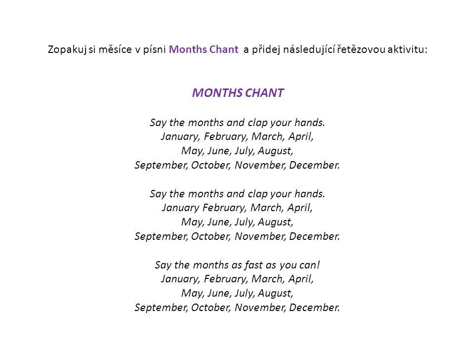 Zopakuj si měsíce v písni Months Chant a přidej následující řetězovou aktivitu: MONTHS CHANT Say the months and clap your hands. January, February, Ma
