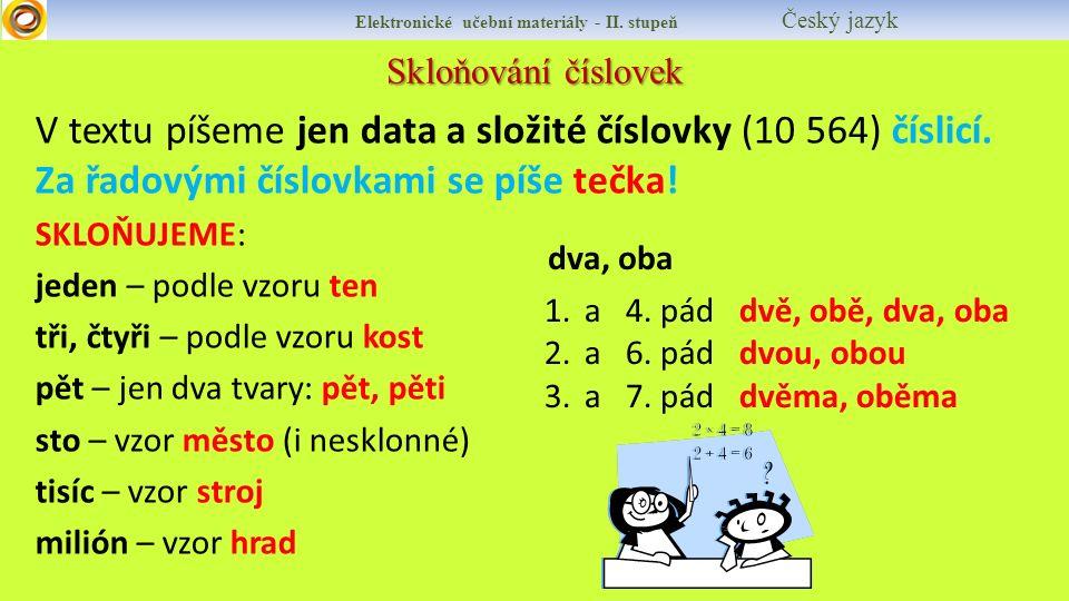 Skloňování číslovek Elektronické učební materiály - II. stupeň Český jazyk V textu píšeme jen data a složité číslovky (10 564) číslicí. Za řadovými čí