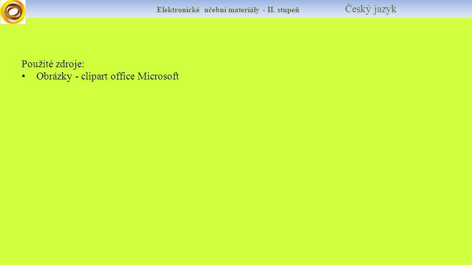 Elektronické učební materiály - II. stupeň Český jazyk Použité zdroje: Obrázky - clipart office Microsoft