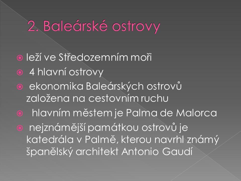  leží ve Středozemním moři  4 hlavní ostrovy  ekonomika Baleárských ostrovů založena na cestovním ruchu  hlavním městem je Palma de Malorca  nejznámější památkou ostrovů je katedrála v Palmě, kterou navrhl známý španělský architekt Antonio Gaudí