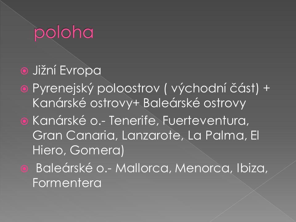  Jižní Evropa  Pyrenejský poloostrov ( východní část) + Kanárské ostrovy+ Baleárské ostrovy  Kanárské o.- Tenerife, Fuerteventura, Gran Canaria, Lanzarote, La Palma, El Hiero, Gomera)  Baleárské o.- Mallorca, Menorca, Ibiza, Formentera