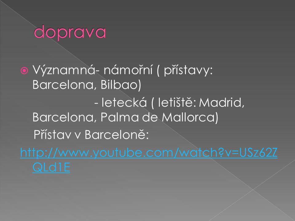  Významná- námořní ( přístavy: Barcelona, Bilbao) - letecká ( letiště: Madrid, Barcelona, Palma de Mallorca) Přístav v Barceloně: http://www.youtube.com/watch v=USz62Z QLd1E