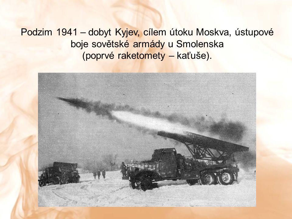 Podzim 1941 – dobyt Kyjev, cílem útoku Moskva, ústupové boje sovětské armády u Smolenska (poprvé raketomety – kaťuše).