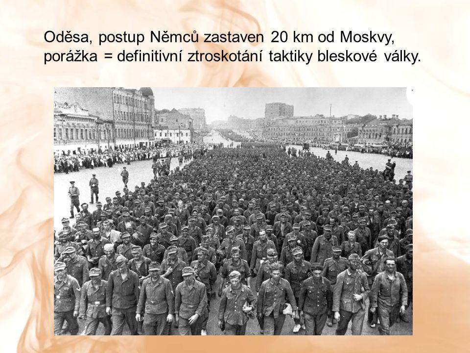 Oděsa, postup Němců zastaven 20 km od Moskvy, porážka = definitivní ztroskotání taktiky bleskové války.