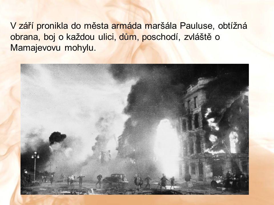 V září pronikla do města armáda maršála Pauluse, obtížná obrana, boj o každou ulici, dům, poschodí, zvláště o Mamajevovu mohylu.