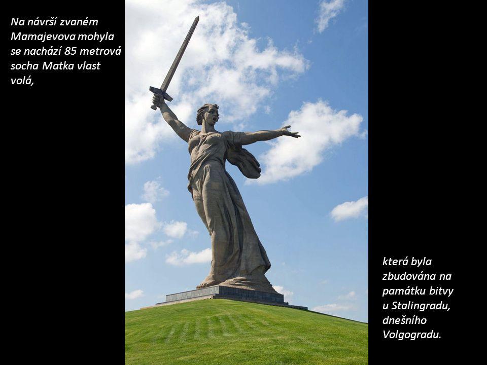 která byla zbudována na památku bitvy u Stalingradu, dnešního Volgogradu.