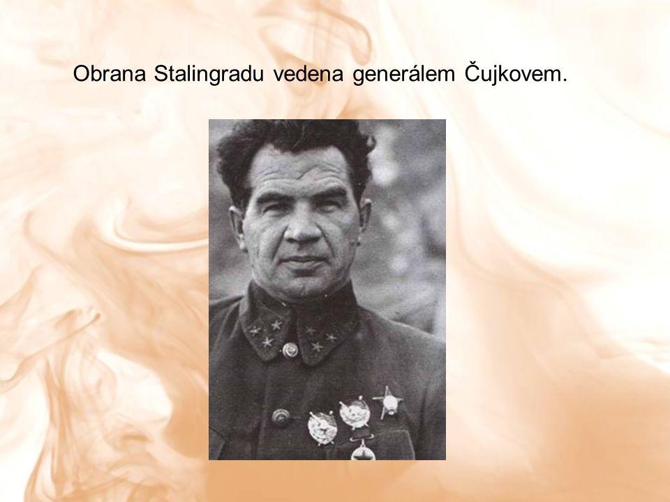 Obrana Stalingradu vedena generálem Čujkovem.
