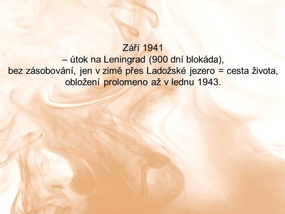 Září 1941 – útok na Leningrad (900 dní blokáda), bez zásobování, jen v zimě přes Ladožské jezero = cesta života, obložení prolomeno až v lednu 1943.