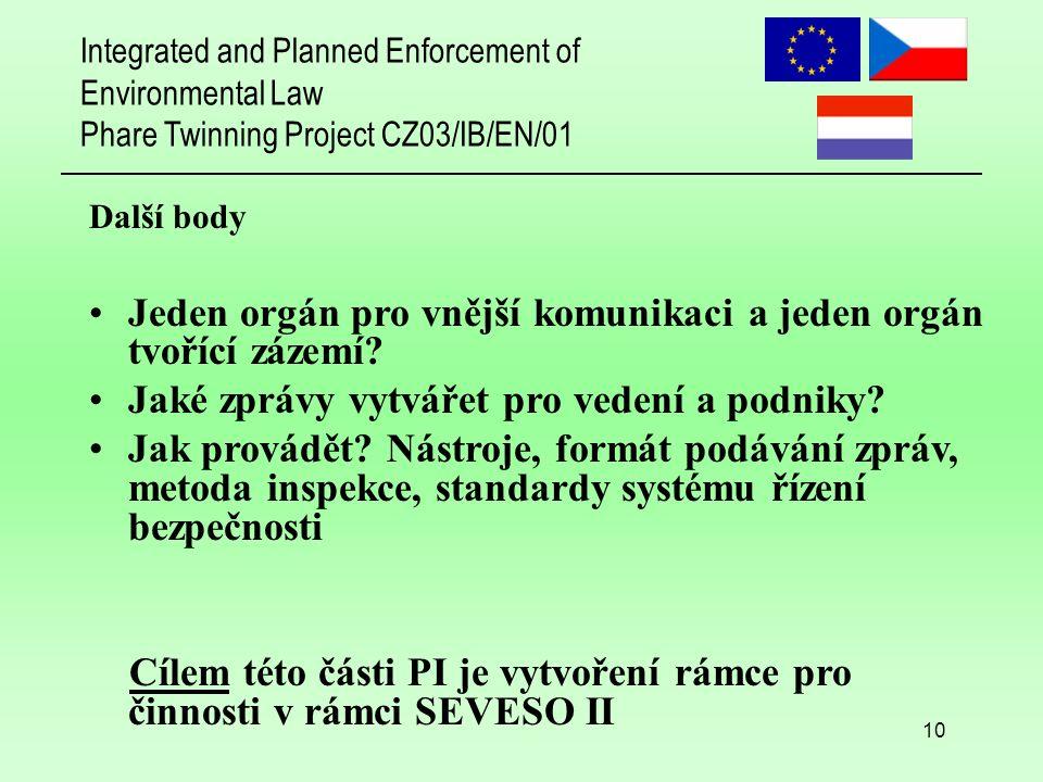 Integrated and Planned Enforcement of Environmental Law Phare Twinning Project CZ03/IB/EN/01 10 Další body Jeden orgán pro vnější komunikaci a jeden orgán tvořící zázemí.