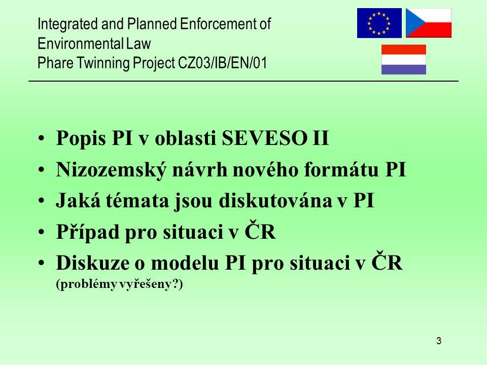 Integrated and Planned Enforcement of Environmental Law Phare Twinning Project CZ03/IB/EN/01 3 Popis PI v oblasti SEVESO II Nizozemský návrh nového fo