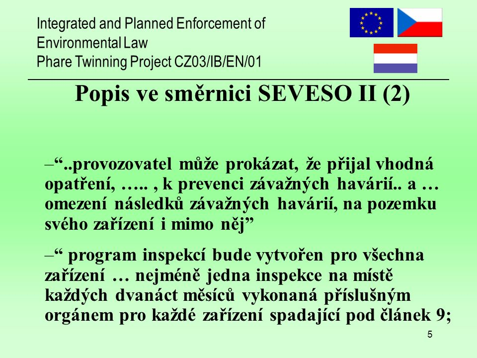 Integrated and Planned Enforcement of Environmental Law Phare Twinning Project CZ03/IB/EN/01 5 – ..provozovatel může prokázat, že přijal vhodná opatření, ….., k prevenci závažných havárií..