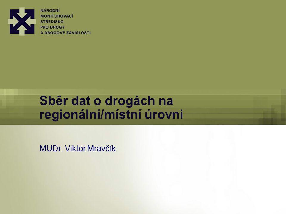 Sběr dat o drogách na regionální/místní úrovni MUDr. Viktor Mravčík