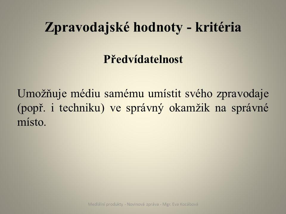 Zpravodajské hodnoty - kritéria Předvídatelnost Umožňuje médiu samému umístit svého zpravodaje (popř.