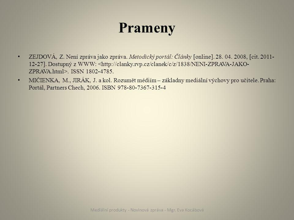 Prameny ZEJDOVÁ, Z. Není zpráva jako zpráva. Metodický portál: Články [online]. 28. 04. 2008, [cit. 2011- 12-27]. Dostupný z WWW:. ISSN 1802-4785. MIČ
