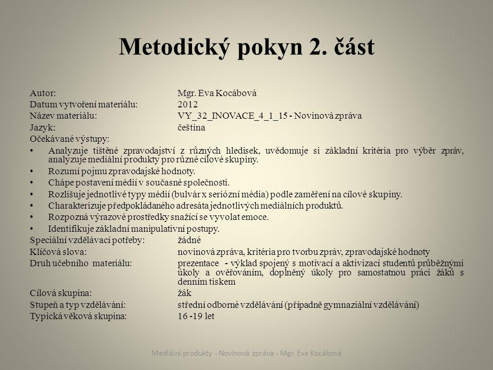 Metodický pokyn 2. část Autor: Mgr. Eva Kocábová Datum vytvoření materiálu: 2012 Název materiálu: VY_32_INOVACE_4_1_15 - Novinová zpráva Jazyk: češtin