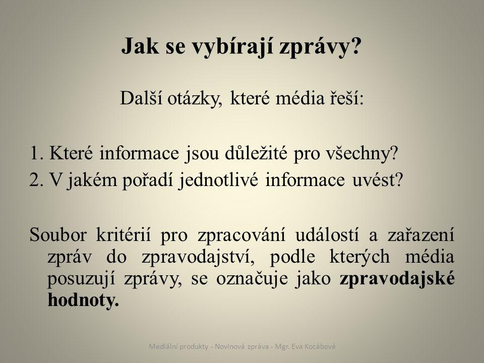 Jak se vybírají zprávy? Další otázky, které média řeší: 1. Které informace jsou důležité pro všechny? 2. V jakém pořadí jednotlivé informace uvést? So