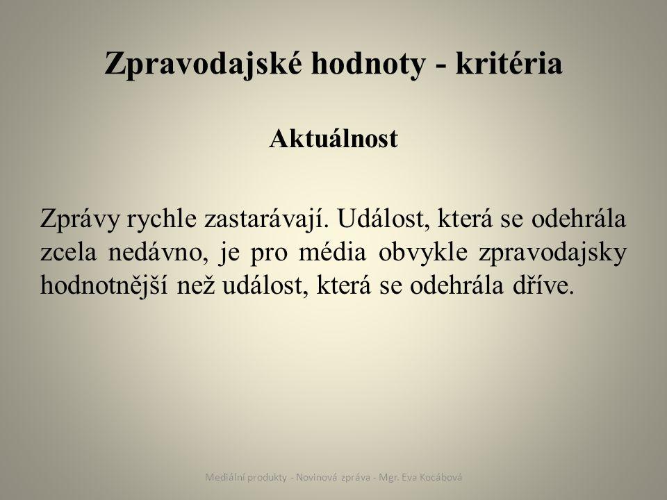 Zpravodajské hodnoty - kritéria Význačnost Události, ve kterých jsou zastoupeny významné nebo známé osobnosti, např.