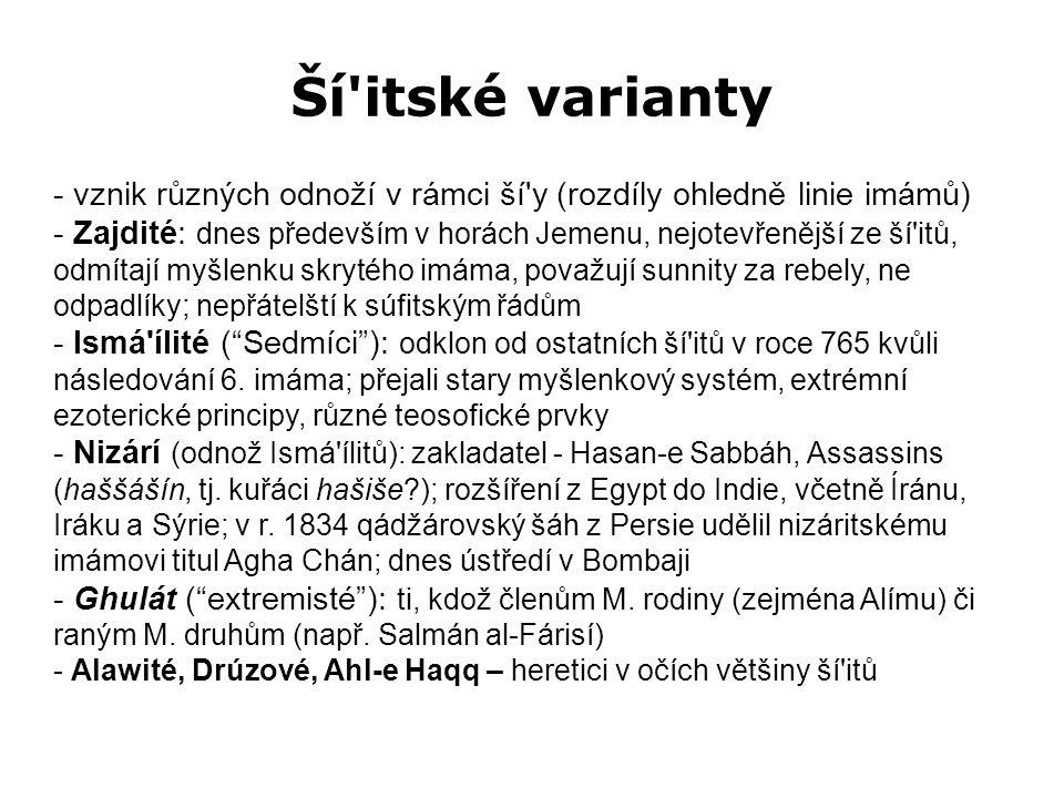 Ší'itské varianty - vznik různých odnoží v rámci ší'y (rozdíly ohledně linie imámů) - Zajdité: dnes především v horách Jemenu, nejotevřenější ze ší'it