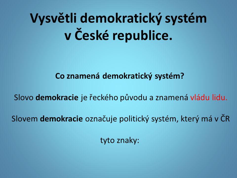 Vysvětli demokratický systém v České republice. Co znamená demokratický systém? Slovo demokracie je řeckého původu a znamená vládu lidu. Slovem demokr