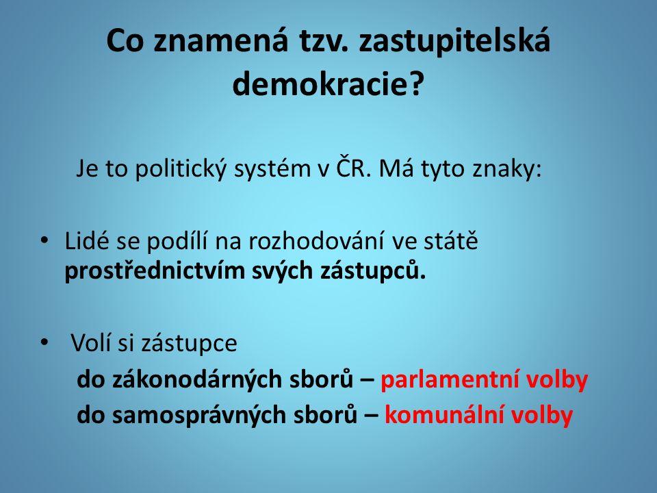 Co znamená tzv. zastupitelská demokracie? Je to politický systém v ČR. Má tyto znaky: Lidé se podílí na rozhodování ve státě prostřednictvím svých zás