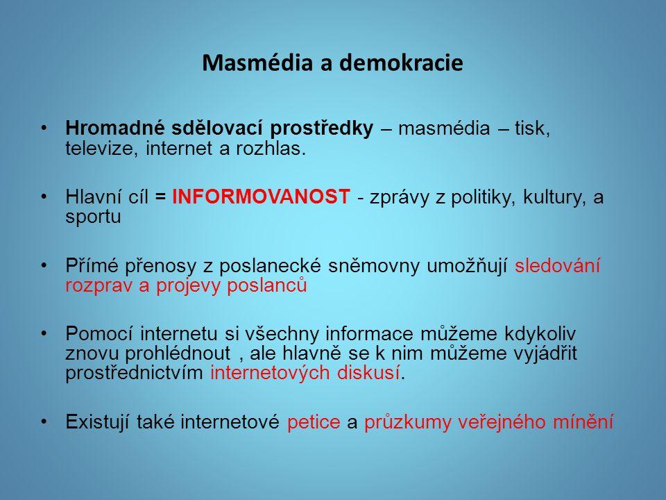 Masmédia a demokracie Hromadné sdělovací prostředky – masmédia – tisk, televize, internet a rozhlas. Hlavní cíl = INFORMOVANOST - zprávy z politiky, k
