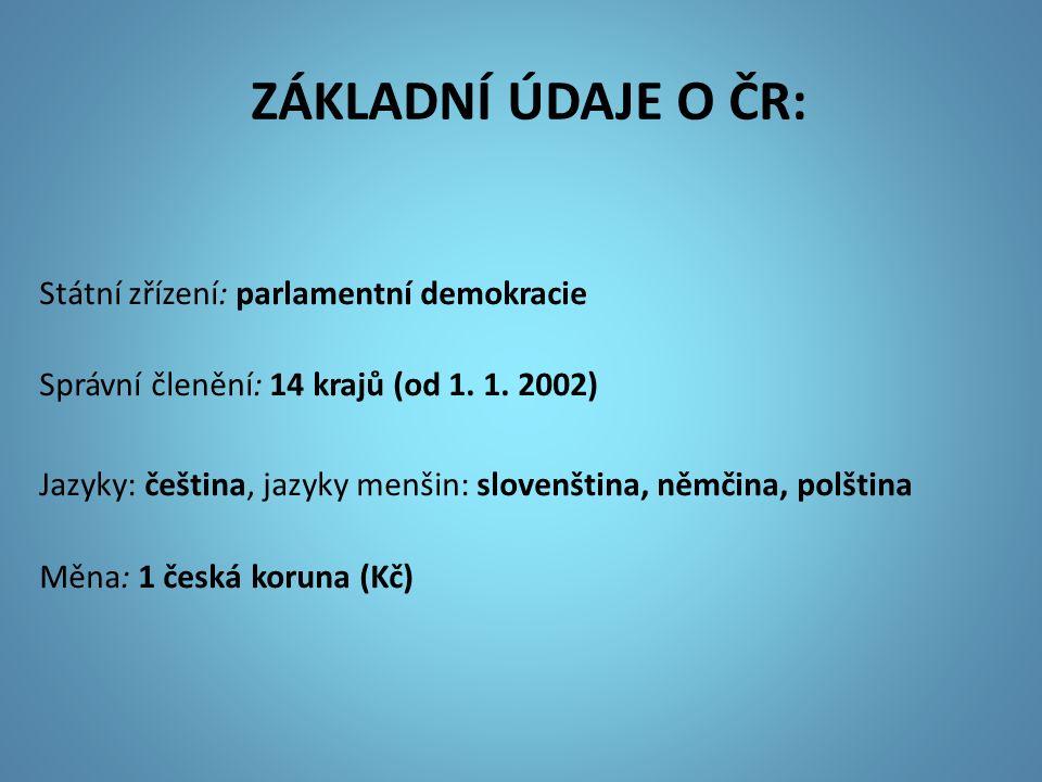 ZÁKLADNÍ ÚDAJE O ČR: Státní zřízení: parlamentní demokracie Správní členění: 14 krajů (od 1.