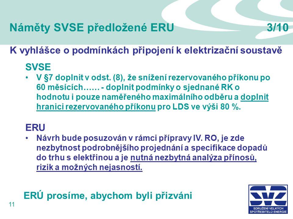 11 Náměty SVSE předložené ERU3/10 K vyhlášce o podmínkách připojení k elektrizační soustavě SVSE V §7 doplnit v odst. (8), že snížení rezervovaného př