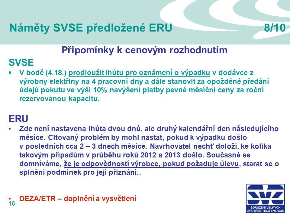 16 Náměty SVSE předložené ERU8/10 SVSE  V bodě (4.18.) prodloužit lhůtu pro oznámení o výpadku v dodávce z výrobny elektřiny na 4 pracovní dny a dále stanovit za opožděné předání údajů pokutu ve výši 10% navýšení platby pevné měsíční ceny za roční rezervovanou kapacitu.