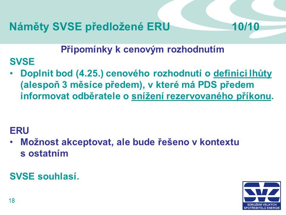 18 Náměty SVSE předložené ERU10/10 SVSE Doplnit bod (4.25.) cenového rozhodnutí o definici lhůty (alespoň 3 měsíce předem), v které má PDS předem informovat odběratele o snížení rezervovaného příkonu.