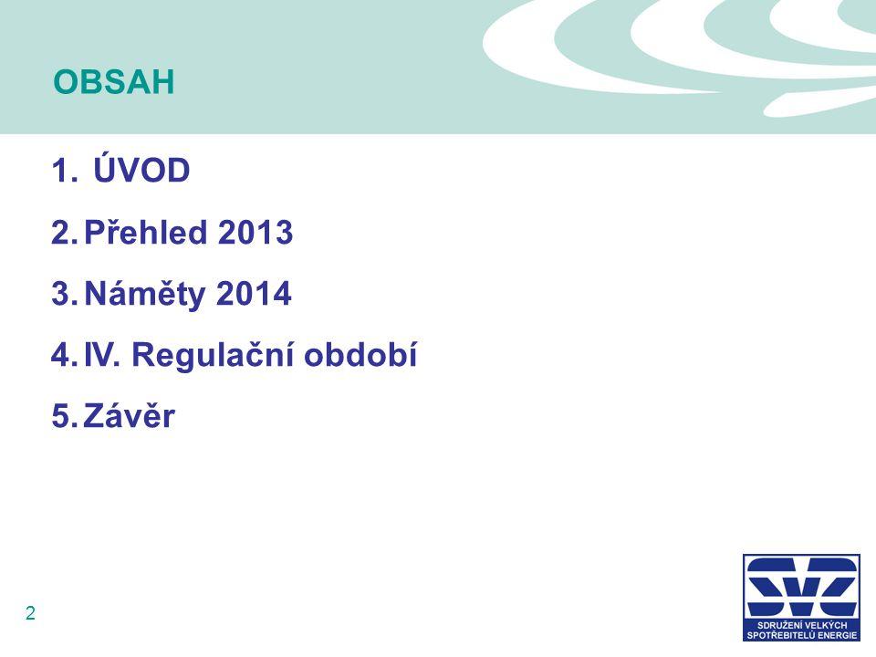 2 OBSAH 1. ÚVOD 2.Přehled 2013 3.Náměty 2014 4.IV. Regulační období 5.Závěr