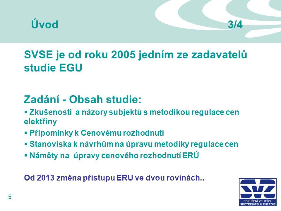 5 Úvod 3/4 SVSE je od roku 2005 jedním ze zadavatelů studie EGU Zadání - Obsah studie:  Zkušenosti a názory subjektů s metodikou regulace cen elektřiny  Připomínky k Cenovému rozhodnutí  Stanoviska k návrhům na úpravu metodiky regulace cen  Náměty na úpravy cenového rozhodnutí ERÚ Od 2013 změna přístupu ERU ve dvou rovinách..