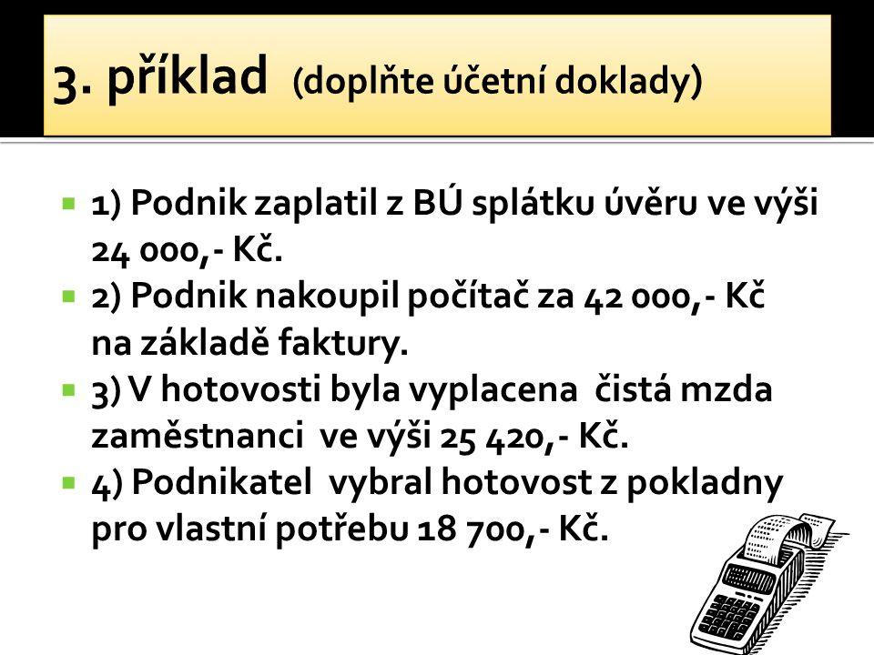  1) Podnik zaplatil z BÚ splátku úvěru ve výši 24 000,- Kč.