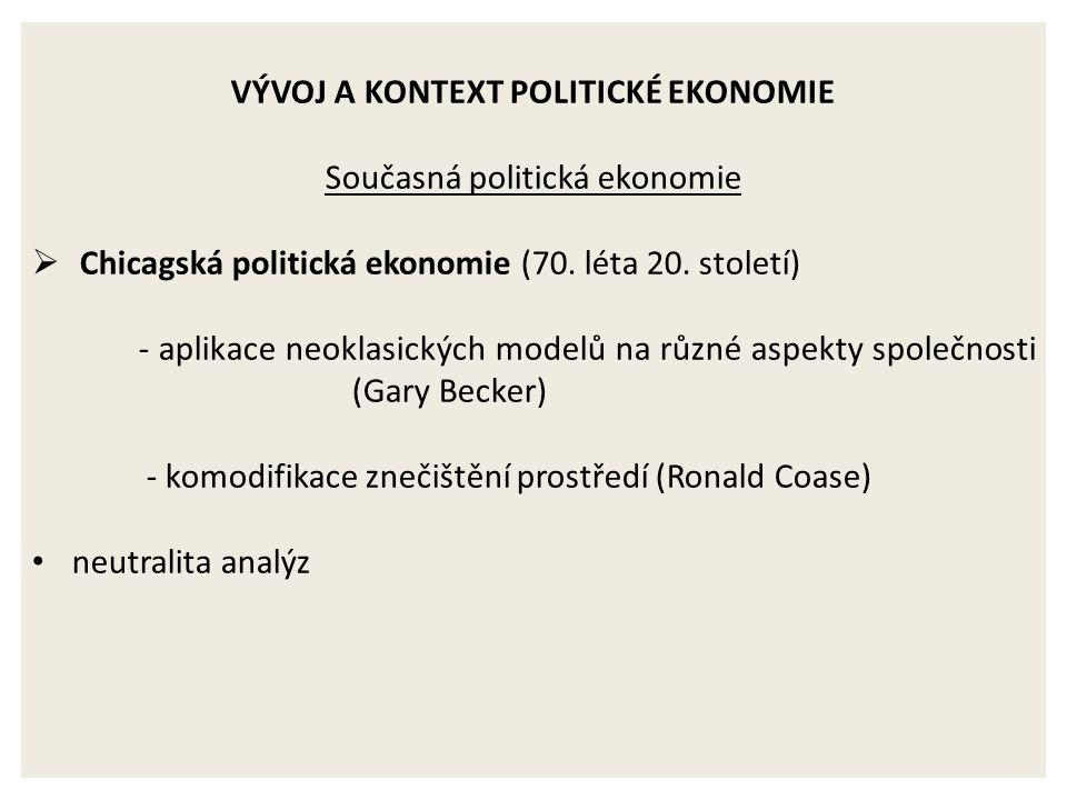 VÝVOJ A KONTEXT POLITICKÉ EKONOMIE Současná politická ekonomie  Chicagská politická ekonomie (70.