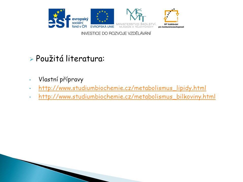  Použitá literatura: Vlastní přípravy http://www.studiumbiochemie.cz/metabolismus_lipidy.html http://www.studiumbiochemie.cz/metabolismus_bilkoviny.html