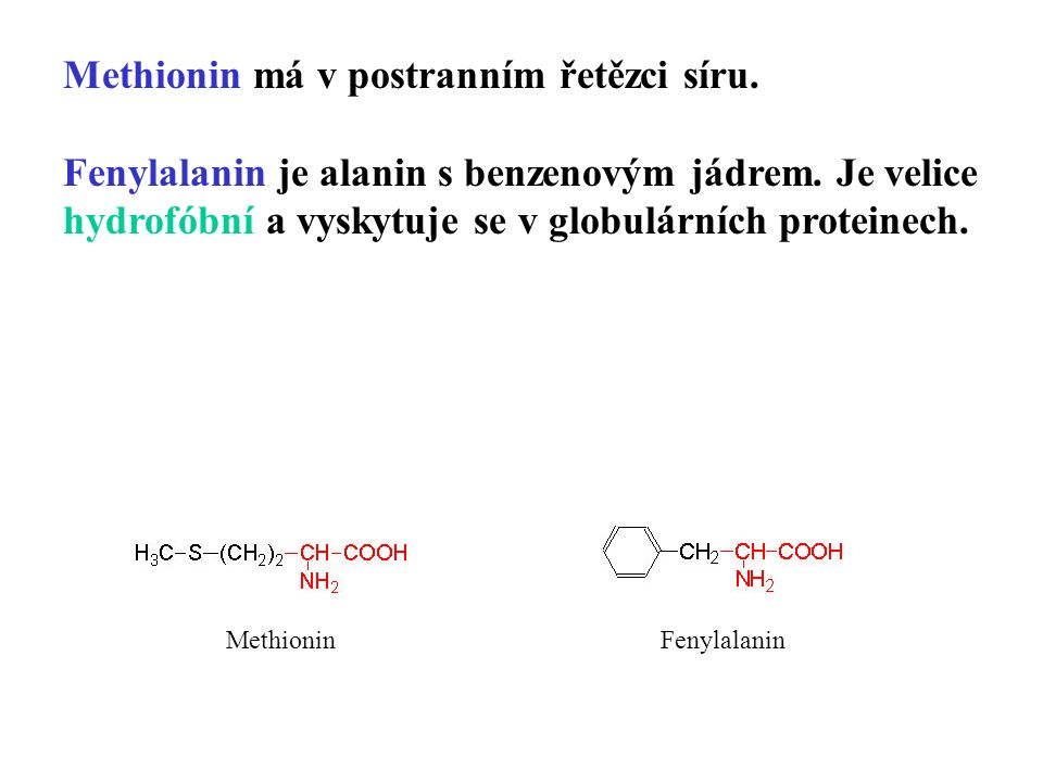 Methionin má v postranním řetězci síru. Fenylalanin je alanin s benzenovým jádrem.